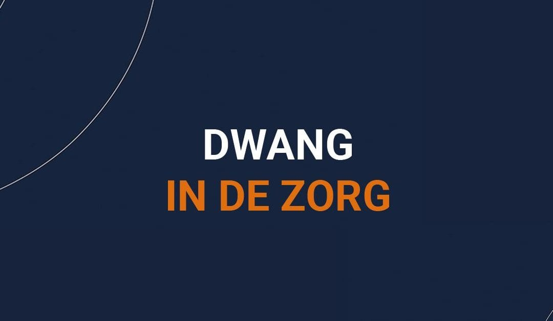 "Succesvolle livegang ""Dwang in de zorg"""